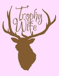 Trophy Wife by Emily C Tess