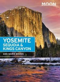 Moon Yosemite, Sequoia & Kings Canyon (Eighth Edition) by Ann Marie Brown
