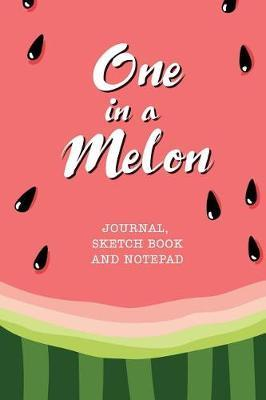 One in a Melon - Journal, Sketch Book and Notepad by Watermelon Publishing