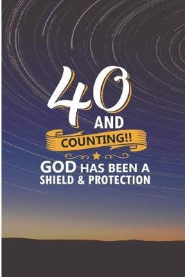 40 and Counting God Has Been A Shield and Protection by Debby Prints