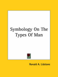 Symbology on the Types of Man by Ronald A. Lidstone
