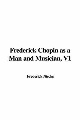 Frederick Chopin as a Man and Musician, V1 by Frederick Niecks image