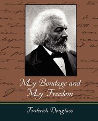My Bondage and My Freedom by Douglass Frederick Douglass image