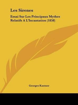Les Sirenes: Essai Sur Les Principaux Mythes Relatifs A L'Incantation (1858) by Georges Kastner image