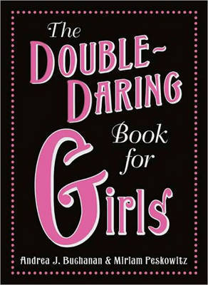 The Double-Daring Book for Girls by Andrea J Buchanan