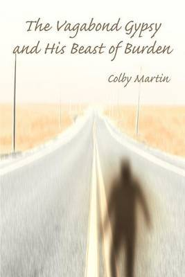 The Vagabond Gypsy and His Beast of Burden by Colby Martin