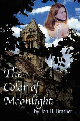 The Color of Moonlight by Jon H. Brasher