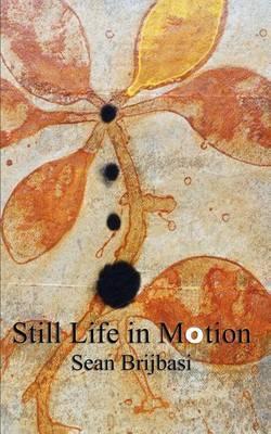 Still Life in Motion by Sean Brijbasi