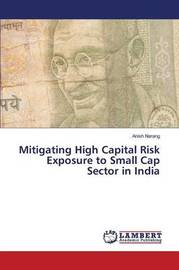 Mitigating High Capital Risk Exposure to Small Cap Sector in India by Narang Anish