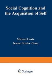 Social Cognition and the Acquisition of Self by Michael Lewis