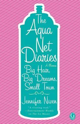 The Aqua Net Diaries by Jennifer Niven