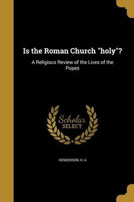 Is the Roman Church Holy?