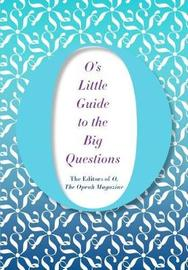 O's Little Guide to the Big Questions by O the Oprah Magazine