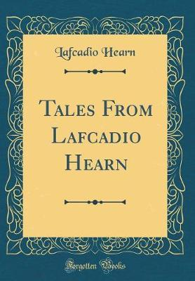 Tales from Lafcadio Hearn (Classic Reprint) by Lafcadio Hearn