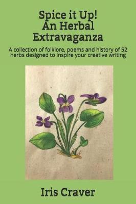 Spice it Up! An Herbal Extravaganza by Iris Craver