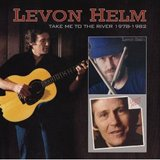 Take Me To The River 1978 - 1982 by Levon Helm