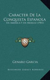 Caracter de La Conquista Espanola: En America y En Mexico (1901) by Genaro Garcia