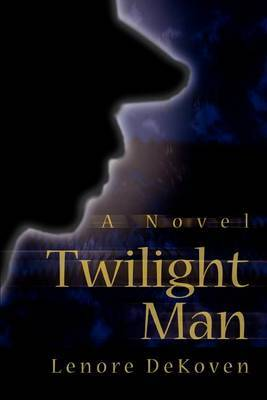 Twilight Man by Lenore Dekoven (Lenore DeKoven is an Associate Professor at Columbia University's School of the Arts, where she is currently a faculty member, and has