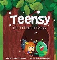 Teensy the Littlest Fairy by Claressa Swensen