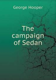 The Campaign of Sedan by George Hooper