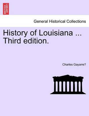 History of Louisiana ... Third Edition. by Charles Gayarre image