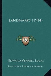 Landmarks (1914) Landmarks (1914) by Edward Verrall Lucas