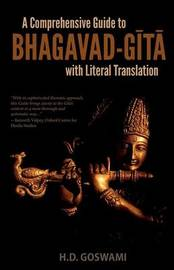 A Comprehensive Guide to Bhagavad-Gita with Literal Translation by H D Goswami