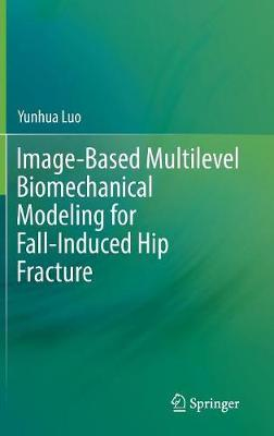 Image-Based Multilevel Biomechanical Modeling for Fall-Induced Hip Fracture by Yunhua Luo