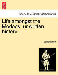 Life Amongst the Modocs by Joaquin Miller