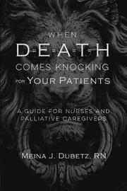 When Death Comes Knocking for Your Patients by Meina J Dubetz