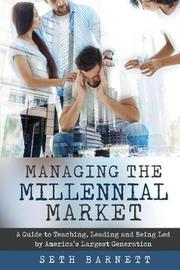 Managing the Millennial Market by Seth Barnett