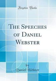 The Speeches of Daniel Webster (Classic Reprint) by Daniel Webster image