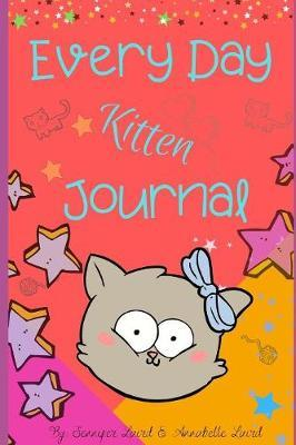 Kitten Journal Every Day Kitten Journal by Annabelle Laird