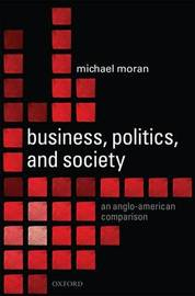 Business, Politics, and Society by Michael Moran
