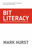 Bit Literacy: Productivity in the Age of Information and E-mail Overload by Mark Hurst