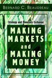 Making Markets and Making Money: Strategy and Monetary Exchange by Bernard C Beaudreau image