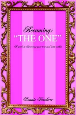 "Becoming: ""The One"" a Guide to Discovering Your True Soul Mate Within by Bonnie Bruderer image"