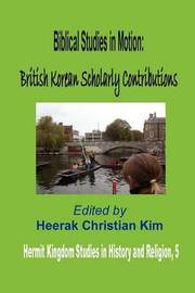 Biblical Studies in Motion: British Korean Scholarly Contributions (Hardcover)