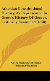 Athenian Constitutional History, as Represented in Grote's History of Greece, Critically Examined (1878) by Georg Friedrich Schomann