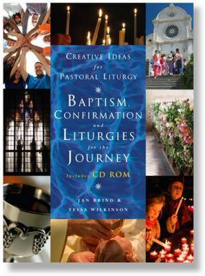 Creative Ideas for Pastoral Liturgy: Baptism, Confirmation and Liturgies for the Journey by Jan Brind image