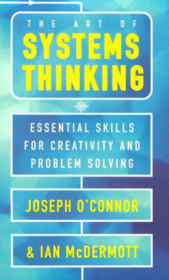 The Art of Systems Thinking: Revolutionary Techniques to Transform Your Business and Your Life by Joseph O'Connor