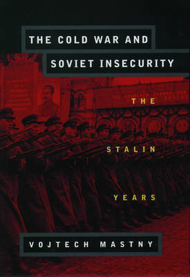 The Cold War and Soviet Insecurity by Vojtech Mastny