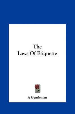 The Laws of Etiquette by Gentleman A Gentleman