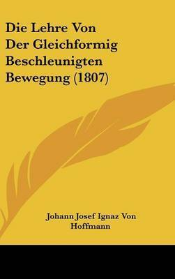 Die Lehre Von Der Gleichformig Beschleunigten Bewegung (1807) by Johann Josef Ignaz Von Hoffmann