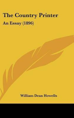 The Country Printer: An Essay (1896) by William Dean Howells
