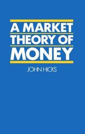A Market Theory of Money by John Hicks image