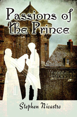 Passions of the Prince by Stephen Nicastro