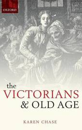 The Victorians and Old Age by Karen Chase