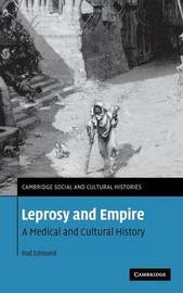 Leprosy and Empire: A Medical and Cultural History by Rod Edmond