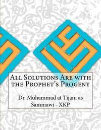 All Solutions Are with the Prophet's Progeny by Dr Muhammad at Tijani as Sammawi - Xkp